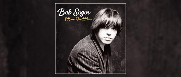 Bob Seger - I Knew You When