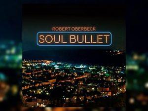 Robert Oberbeck - Soul Bullet