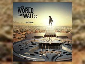 Waylon - The World Can Wait