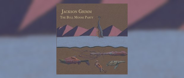 Jackson Grimm - The Bull Moose Party