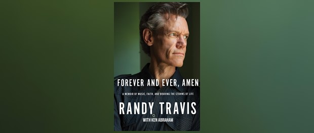 Randy Travis - Forever And Ever, Amen: A Memoir Of Music, Faith, And Braving The Storms Of Life