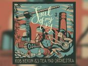 Rob Heron & The Tea Pad Orchestra - Soul Of My City