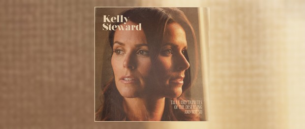 Kelly Steward - Tales And Tributes Of The Deserving And Not So