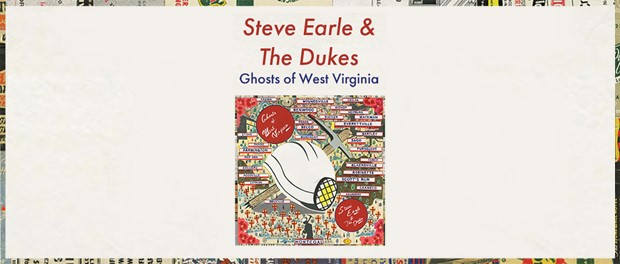 Steve Earle & The Dukes - The Ghosts Of West Virginia