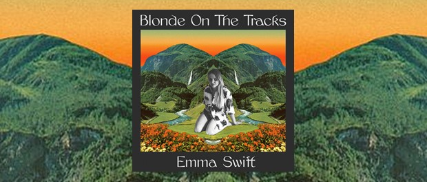 Emma Swift - Blond On The Tracks
