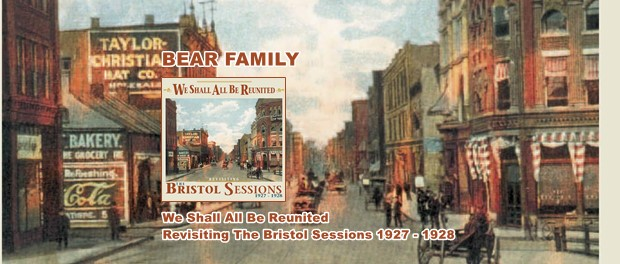 We Shall All Be Reunited. Revisiting The Bristol Sessions 1927 - 1928