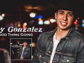 Trey Gonzalez - Good Thing Going